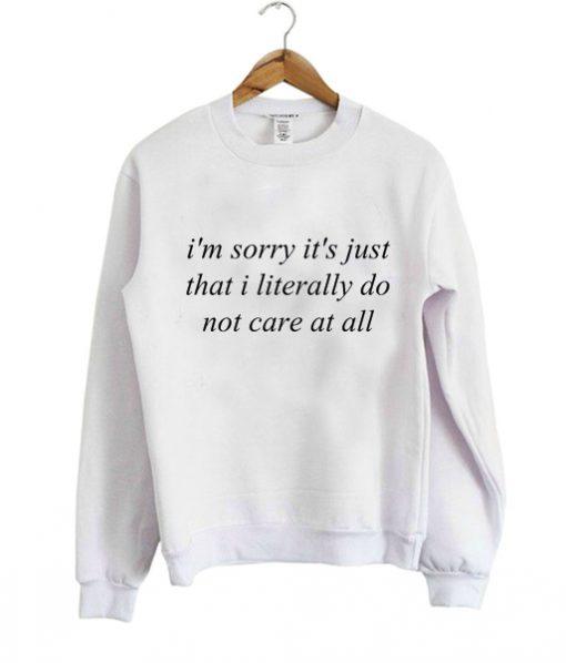 im sorry its just that i literally Sweatshirt