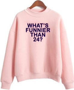 What's Funnier Than 24- Sweatshirt