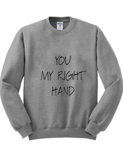You My Right Hand Sweatshirt