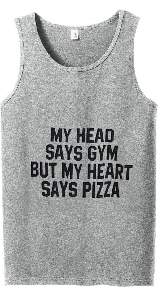 my head says gym my heart says pizza tank top
