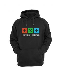 You Wouldn't Understand Hoodie