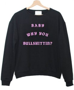 Why You Bullshittin Sweatshirt back