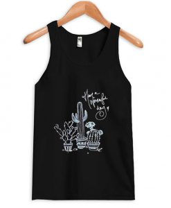 Cactus Have A Wonderful Day tanktop