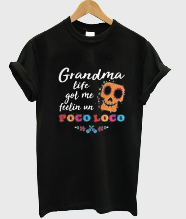 Grandma life got me feelin un poco loco t shirt for Shirt printing places near me