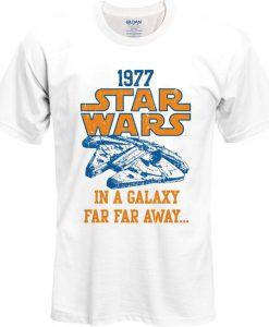 1977 Star Wars In A Galaxy Far Far Away T Shirt