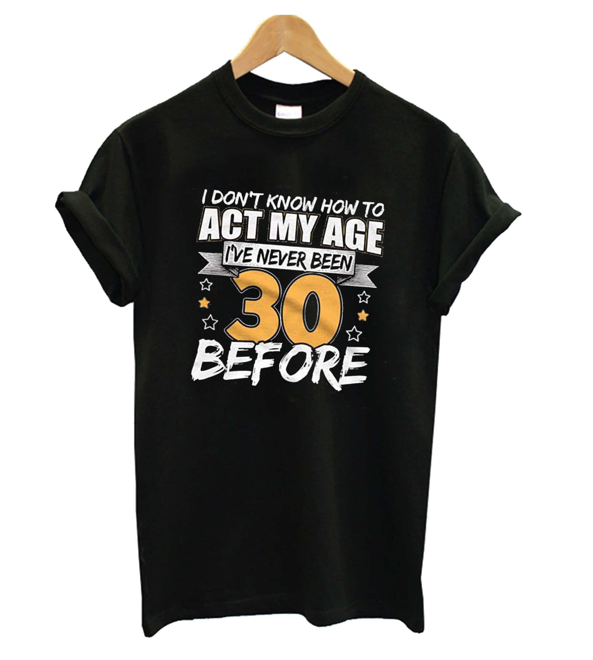 30th Birthday Toast Cant Act My Age T Shirt