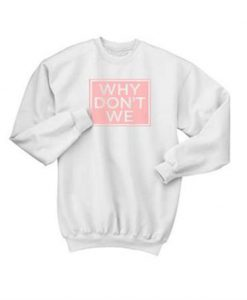 Why Don't We Sweatshirt