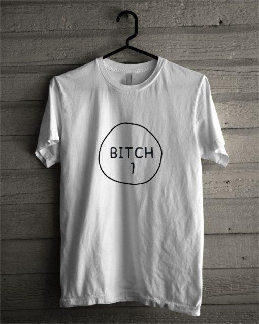 Bitch 1 T Shirt