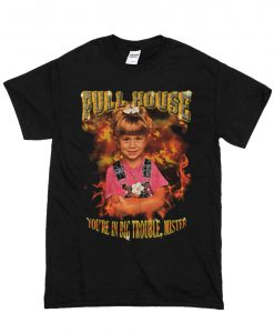 Full House Michelle Tanner You're In Big Trouble Mister T Shirt