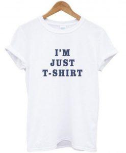 I'm Just T Shirt