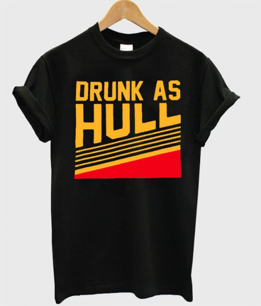 Drunk As Hull T shirt