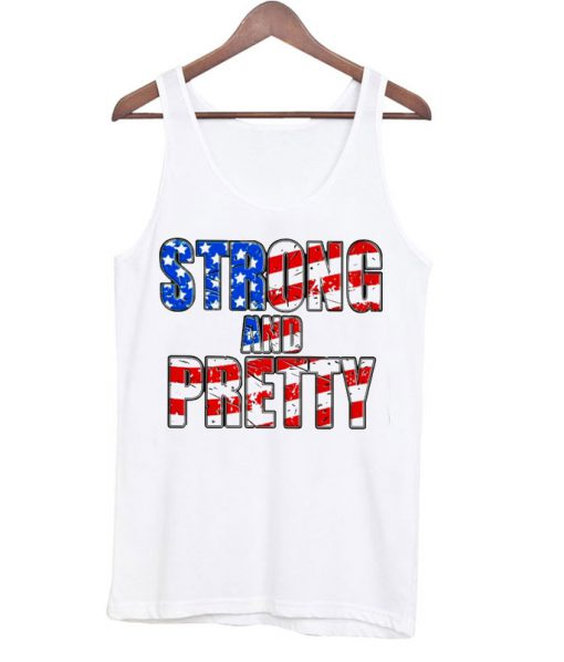 Strong And Pretty America Flag Tank top