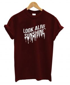 Look Alive Sunshine T-Shirt