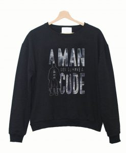 A Man Got To Have A Code Sweatshirt