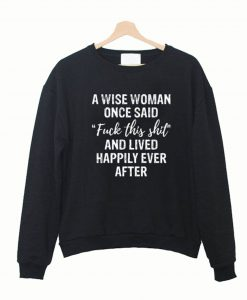 A WISE WOMAN ONCE SAID FUCK THIS SHIT SWEATSHIRT