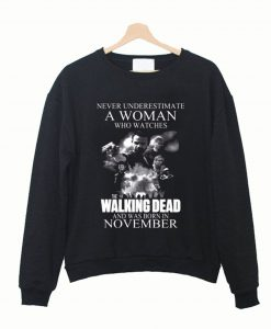 A Woman Who Watches The Walking Dead And Was Born In November Sweatshirt