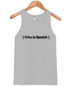 Cries in Spanish Tanktop