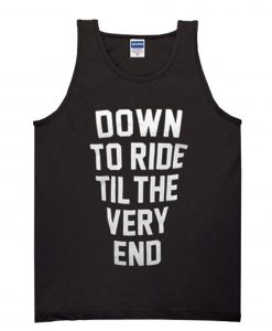 Down To Ride Til The Very End Tanktop