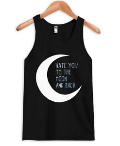 Hate You to The Moon and Back Tanktop
