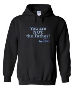 You Are Not The Father Hoodie